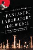 Book Cover Image. Title: The Fantastic Laboratory of Dr. Weigl:  How Two Brave Scientists Battled Typhus and Sabotaged the Nazis, Author: Arthur Allen