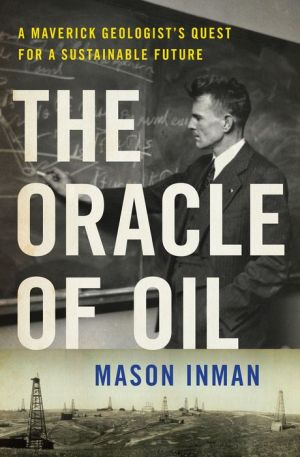 The Oracle of Oil: A Maverick Geologist's Quest for a Sustainable Future