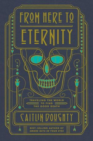 Book From Here to Eternity: Traveling the World to Find the Good Death