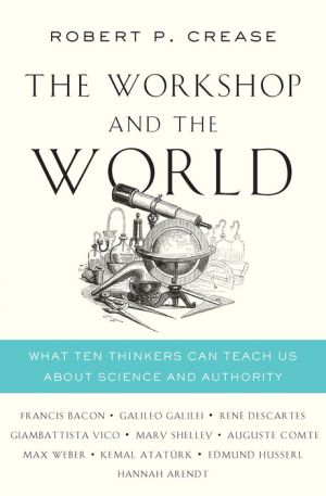 The Workshop and the World: What Ten Thinkers Can Teach Us About Science and Authority