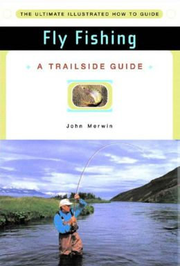 Fly Fishing: A Trailside Guide