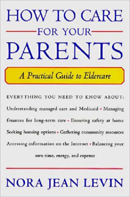 How to Care for Your Parents: A Practical Guide to Eldercare