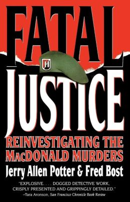 Fatal Justice: The Reinvestigation of the MacDonald Murders