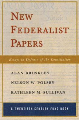 New Federalist Papers: Essays in Defense of the Constitution