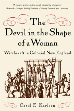 Devil in the Shape of a Woman: Witchcraft in Colonial New England
