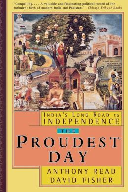 The Proudest Day: India's Long Road to Independence