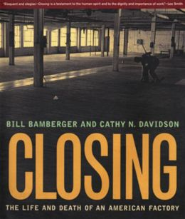 Closing: The Life and Death of an American Factory