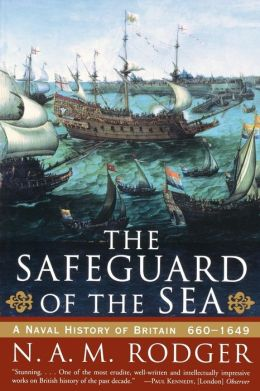 Safeguard of the Sea: A Naval History of Britain, 660-1649