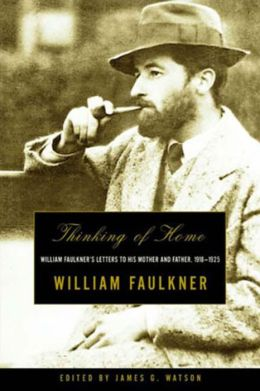 Thinking of Home: William Faulkner's Letters to His Mother and Father, 1918-1925