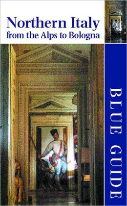 Northern Italy from the Alps to Bologna (Blue Guides Series)