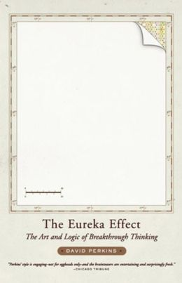 Eureka Effect: The Art and Logic of Breakthrough Thinking