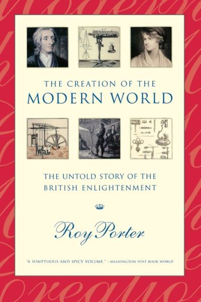 Creation of the Modern World: The Untold Story of the British Enlightenment