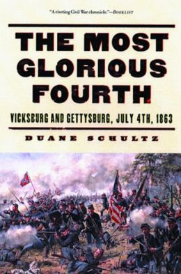 The Most Glorious Fourth: Vicksburg and Gettysburg, July 4, 1863