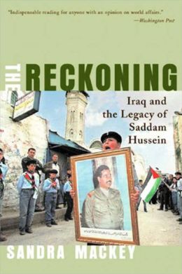 Reckoning: Iraq and the Legacy of Saddam Hussein
