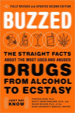 Buzzed: Straight Facts about Most Used Abused Drugs from Alcohol to Ecstasy