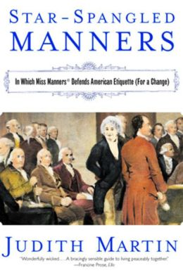 Star-Spangled Manners: In Which Miss Martin Defends American Etiquette (for a Change)