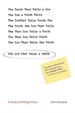 Lie That Tells a Truth: A Guide to Writing Fiction