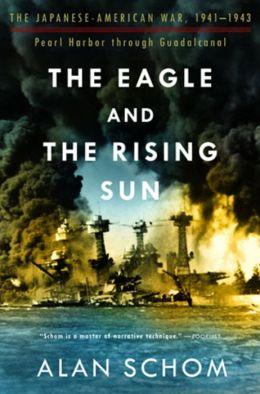 The Eagle and the Rising Sun: The Japanese-American War, 1941-1943: Pearl Harbor Through Guadalcanal