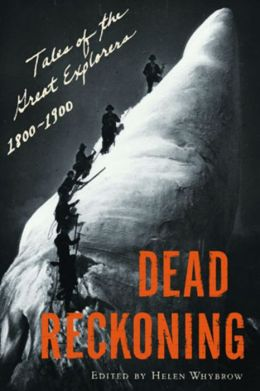 Dead Reckoning: Tales of the Great Explorers 1800-1900