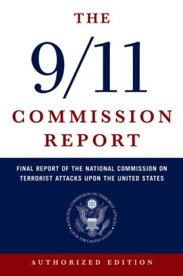 The 9/11 Commission Report: The Final Report of the National Commission on Terrorist Attacks upon the United States (Authorized Edition)