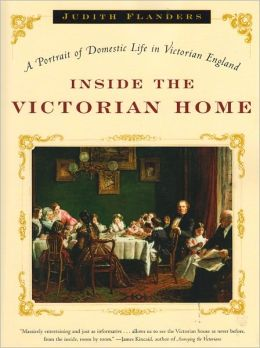 Inside the Victorian Home: A Portrait of Life in Victorian England