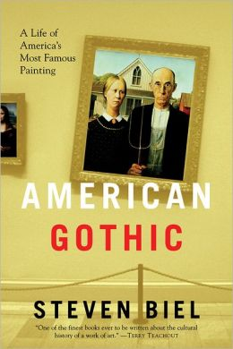 American Gothic: A Life of America's Most Famous Painting