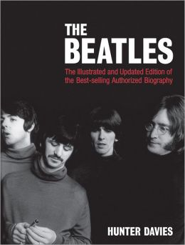 The Beatles: The Illustrated and Updated Edition of the Bestselling Authorized Biography