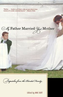 My Father Married Your Mother: Dispatches from the Blended Family