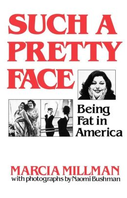 Such a Pretty Face: Being Fat in America
