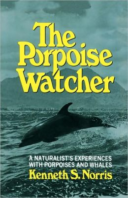 The Porpoise Watcher: A Naturalist's Experiences with Porpoises and Whales