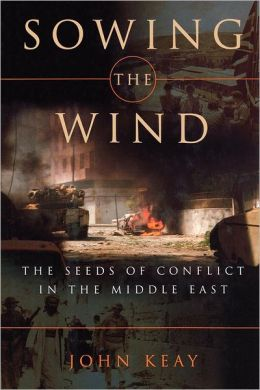 Sowing the Wind: The Seeds of Conflict in the Middle East