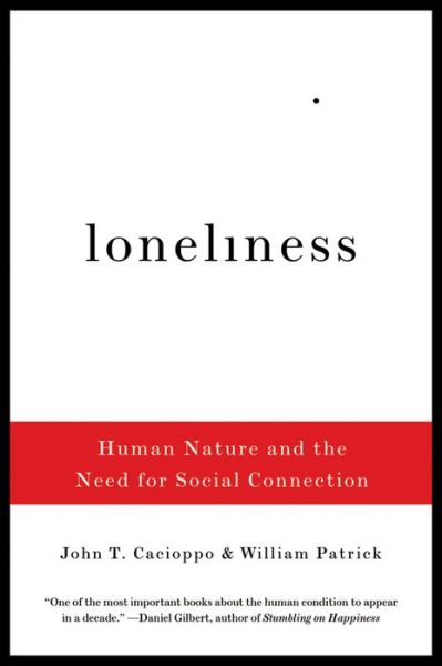 Loneliness: Human Nature and the Need for Social Connection