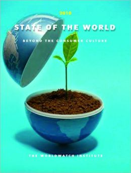 State of the World 2010: Transforming Cultures: From Consumerism to Sustainability