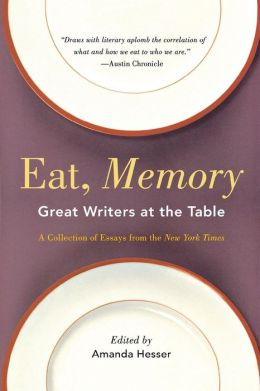 Eat, Memory: Great Writers at the Table, a Collection of Essays from the New York Times