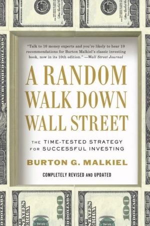 A Random Walk Down Wall Street: The Time-Tested Strategy for Successful Investing / Edition 10