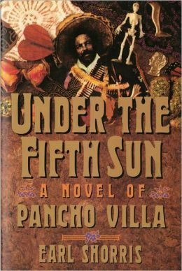 Under the Fifth Sun: A Novel of Pancho Villa