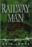 Book Cover Image. Title: Railway Man:  A POW's Searing Account of War, Brutality and Forgiveness, Author: Eric Lomax