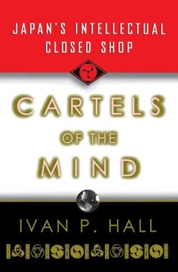 Cartels of the Mind: Japan's Intellectual Closed Shop