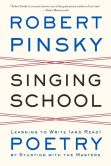 Book Cover Image. Title: Singing School:  Learning to Write (and Read) Poetry by Studying with the Masters, Author: Robert Pinsky