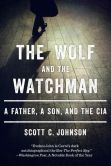 Book Cover Image. Title: The Wolf and the Watchman:  A Father, a Son, and the CIA, Author: Scott C. Johnson