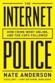 Book Cover Image. Title: The Internet Police:  How Crime Went Online, and the Cops Followed, Author: Nate Anderson