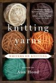 Book Cover Image. Title: Knitting Yarns:  Writers on Knitting, Author: Ann Hood