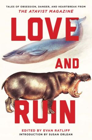 Love and Ruin: Stories of Obsession, Danger, and Heartbreak from The Atavist Magazine