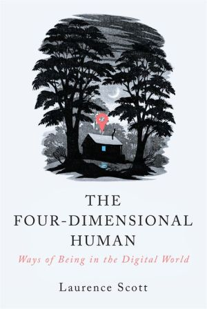The Four-Dimensional Human: Ways of Being in the Digital World