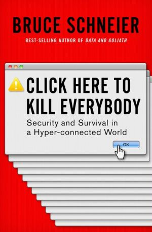 Click Here to Kill Everybody: Security and Survival in a Hyper-connected World