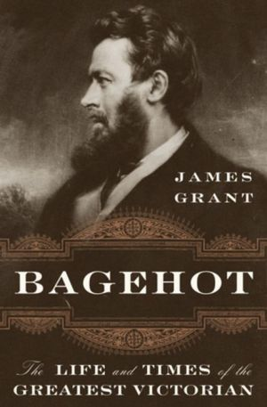 Book Bagehot: The Life and Times of the Greatest Victorian