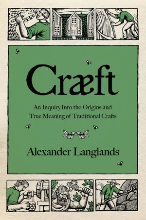 Book Craeft: An Inquiry Into the Origins and True Meaning of Traditional Crafts