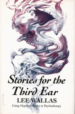 Stories for the Third Ear: Using Hypnotic Fables in Psychology