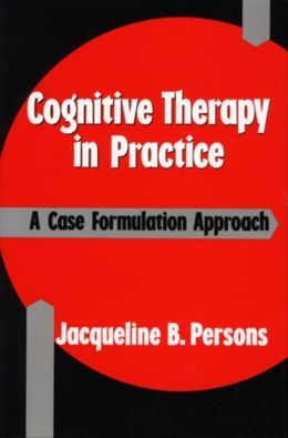 Cognitive Therapy in Practice: A Case Formulation Approach