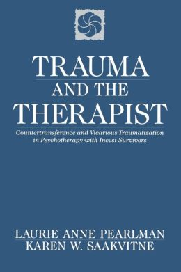 Trauma and the Therapist: Countertransference and Vicarious Traumatization in Psychotherapy with Incest Survivors